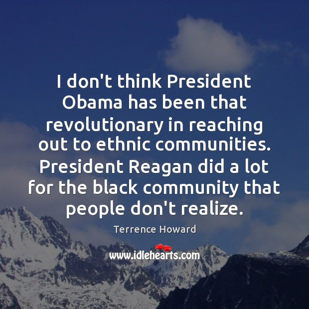 I don't think President Obama has been that revolutionary in reaching out Terrence Howard Picture Quote