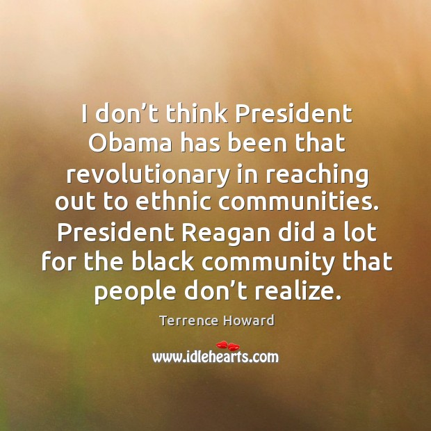 I don't think president obama has been that revolutionary in reaching out to ethnic communities. Image