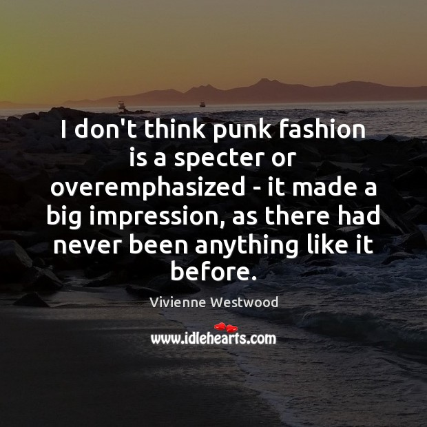 I don't think punk fashion is a specter or overemphasized – it Fashion Quotes Image