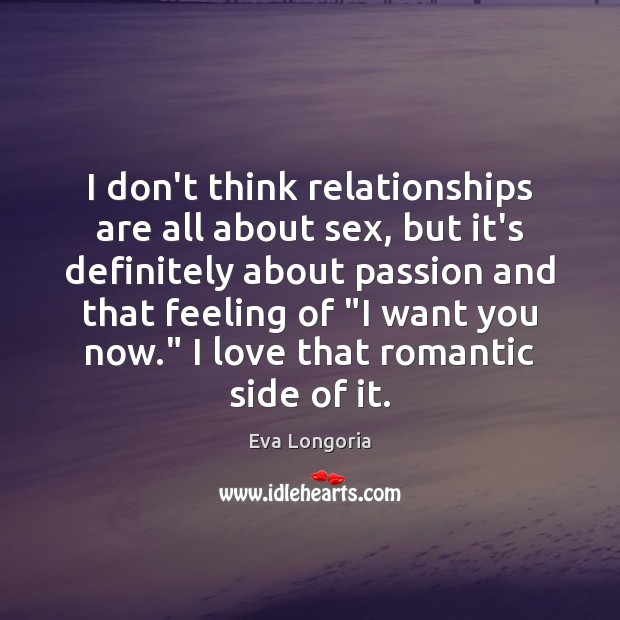 I don't think relationships are all about sex, but it's definitely about Eva Longoria Picture Quote