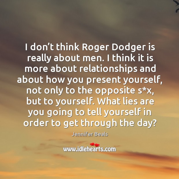 I don't think roger dodger is really about men. I think it is more about relationships Jennifer Beals Picture Quote