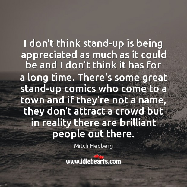 I don't think stand-up is being appreciated as much as it could Image