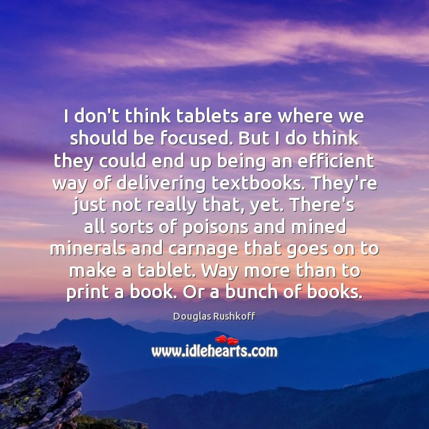 Image, I don't think tablets are where we should be focused. But I