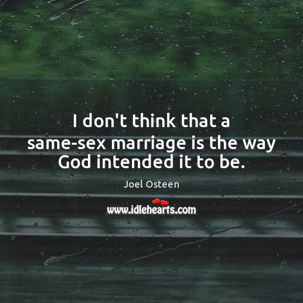 Image, I don't think that a same-sex marriage is the way God intended it to be.