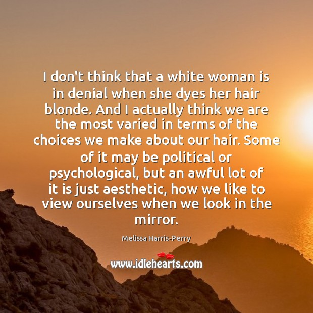 I don't think that a white woman is in denial when she Image