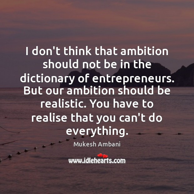 I don't think that ambition should not be in the dictionary of Image
