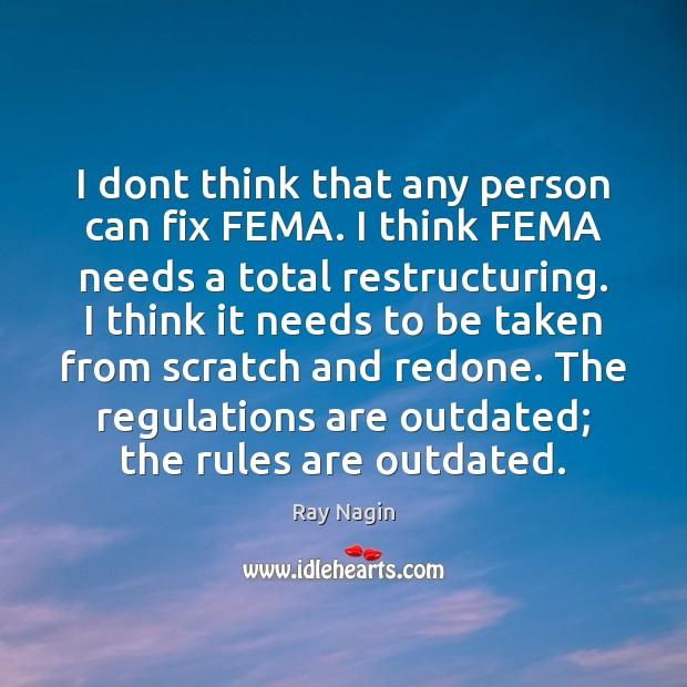 I dont think that any person can fix FEMA. I think FEMA Image