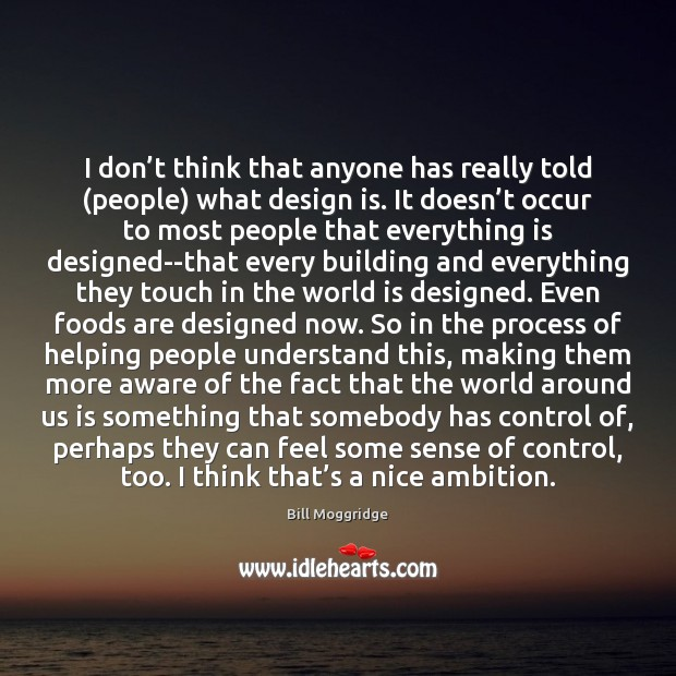 I don't think that anyone has really told (people) what design World Quotes Image