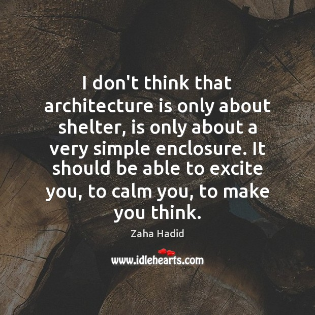 I don't think that architecture is only about shelter, is only about Zaha Hadid Picture Quote
