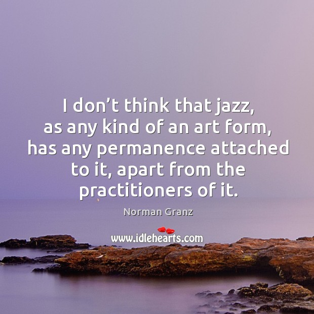 I don't think that jazz, as any kind of an art form Image