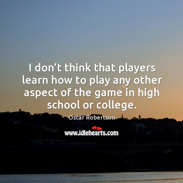 I don't think that players learn how to play any other aspect of the game in high school or college. Image