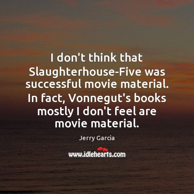 I don't think that Slaughterhouse-Five was successful movie material. In fact, Vonnegut's Image