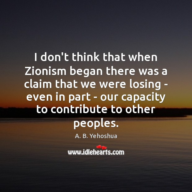 Image, I don't think that when Zionism began there was a claim that