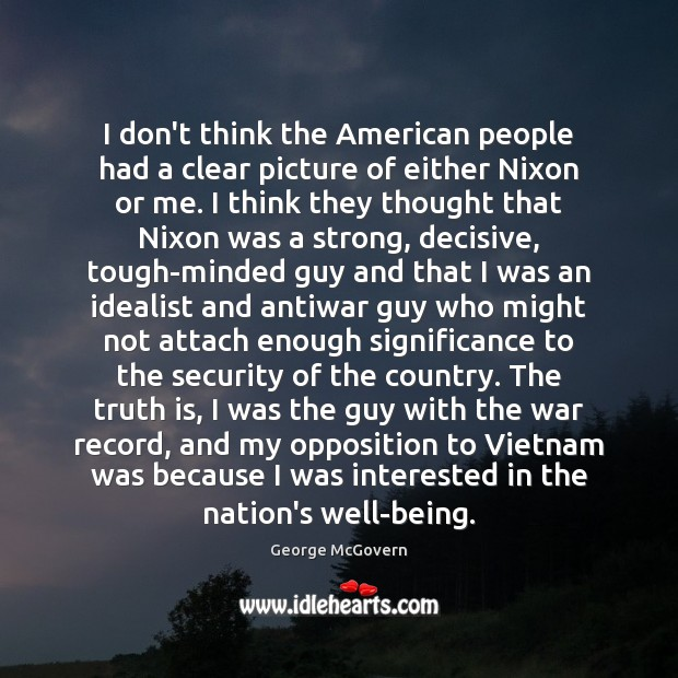 I don't think the American people had a clear picture of either George McGovern Picture Quote