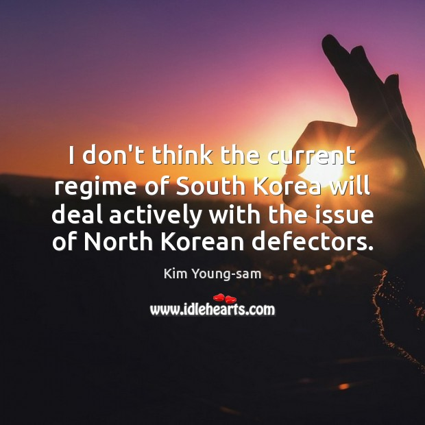 I don't think the current regime of South Korea will deal actively Image