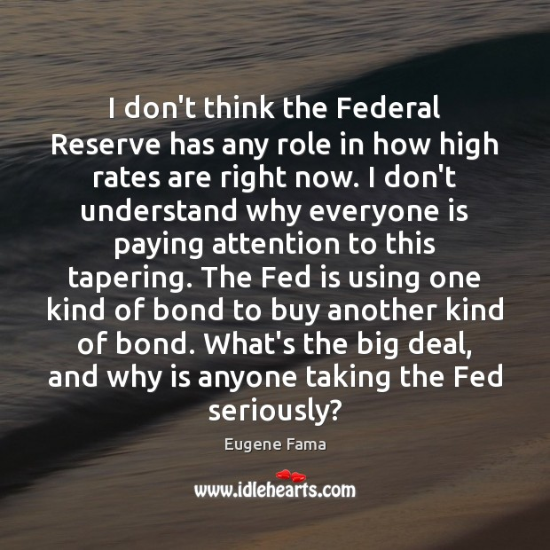 I don't think the Federal Reserve has any role in how high Image