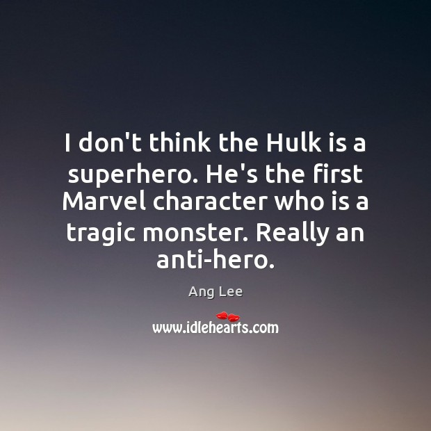Image, I don't think the Hulk is a superhero. He's the first Marvel
