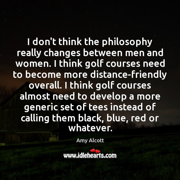 Image, I don't think the philosophy really changes between men and women. I