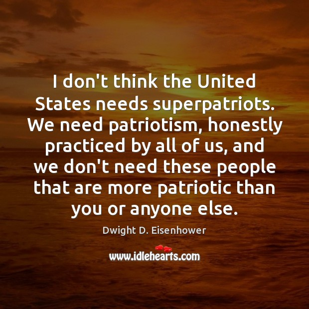 Image, I don't think the United States needs superpatriots. We need patriotism, honestly