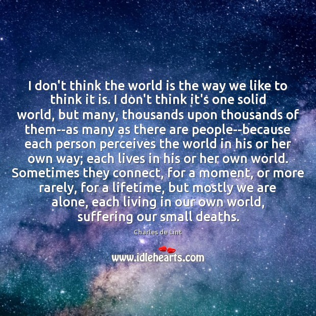 I don't think the world is the way we like to think Charles de Lint Picture Quote