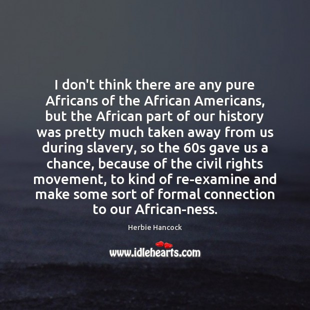 I don't think there are any pure Africans of the African Americans, Image