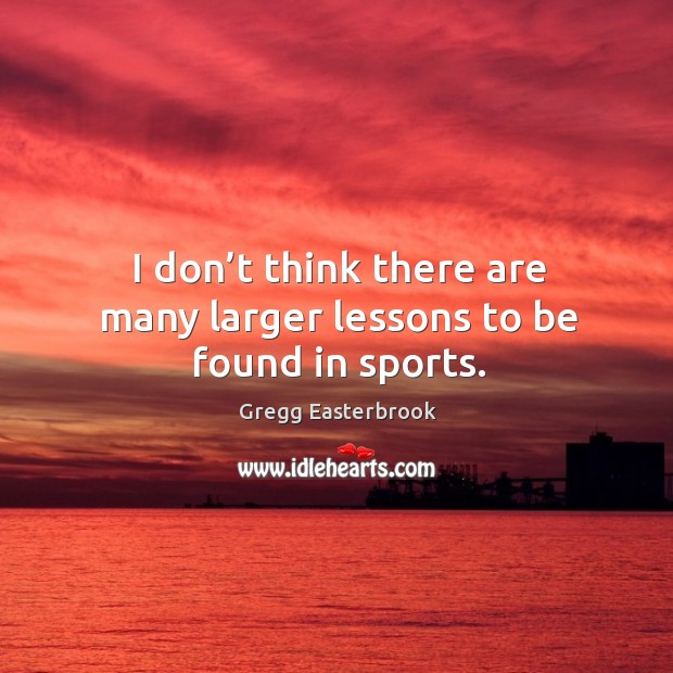 I don't think there are many larger lessons to be found in sports. Image