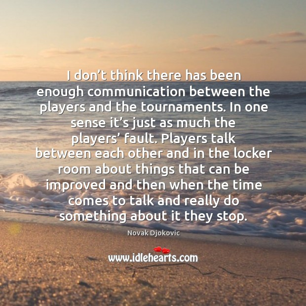 I don't think there has been enough communication between the players and the tournaments. Image