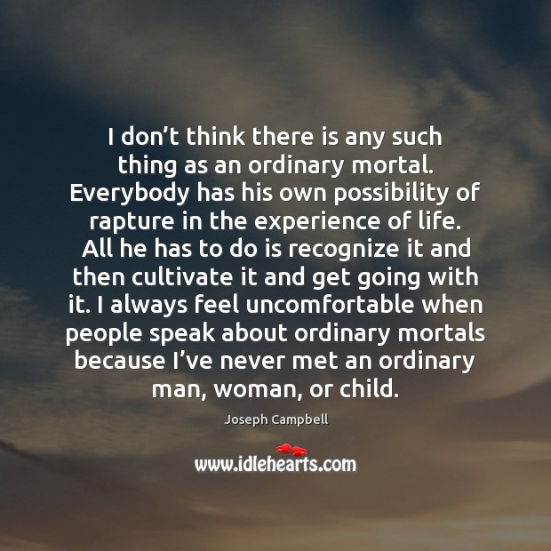 I don't think there is any such thing as an ordinary Joseph Campbell Picture Quote