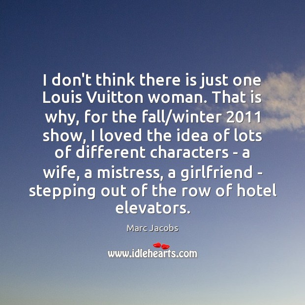 I don't think there is just one Louis Vuitton woman. That is Marc Jacobs Picture Quote