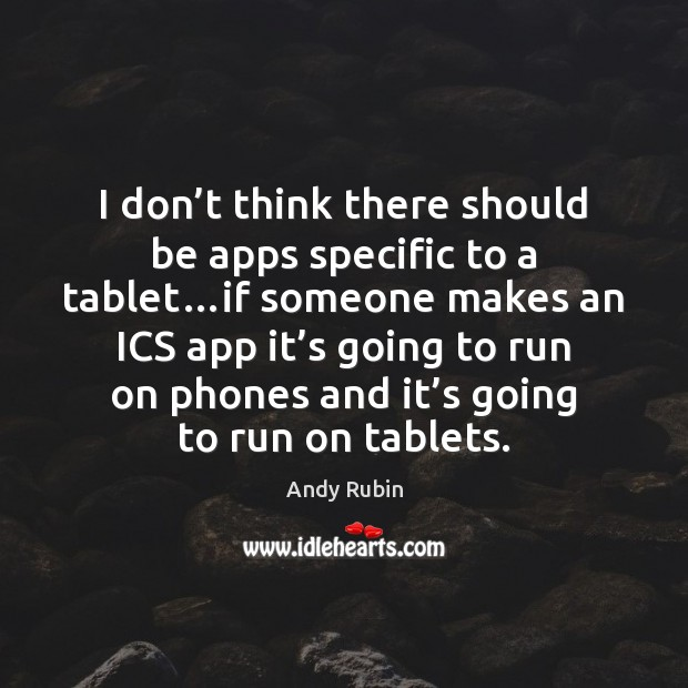 Image, I don't think there should be apps specific to a tablet…