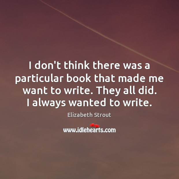I don't think there was a particular book that made me want Elizabeth Strout Picture Quote