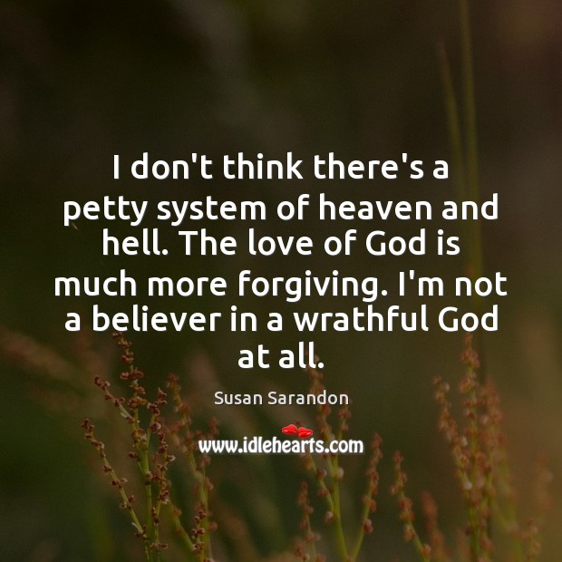 I don't think there's a petty system of heaven and hell. The Image