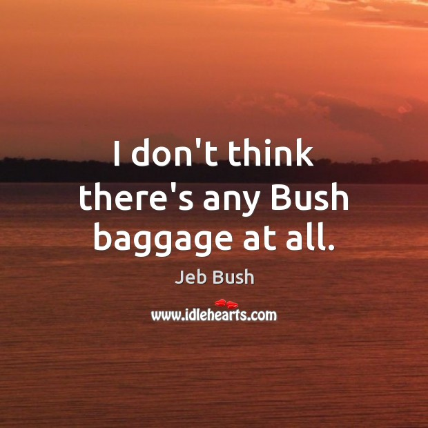 Image, I don't think there's any Bush baggage at all.