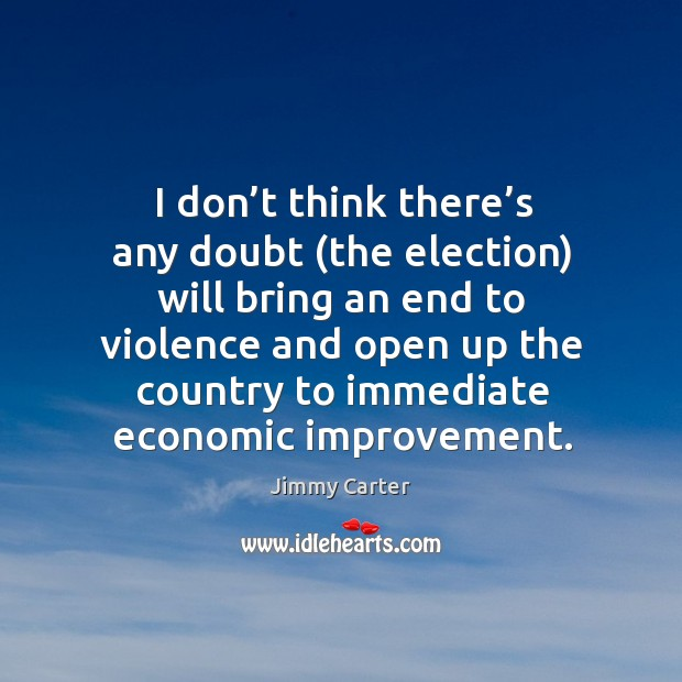 I don't think there's any doubt (the election) will bring an end to violence Image