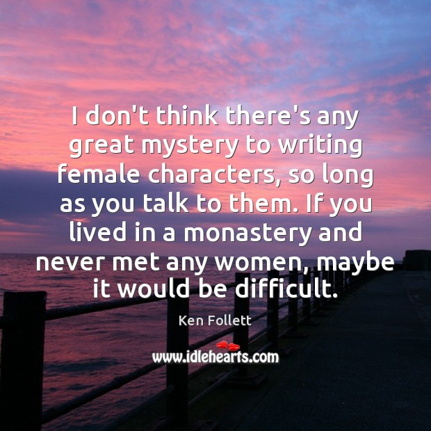 I don't think there's any great mystery to writing female characters, so Image