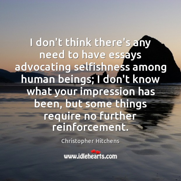 I don't think there's any need to have essays advocating selfishness among Christopher Hitchens Picture Quote