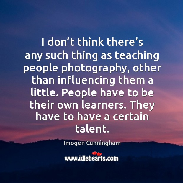 Picture Quote by Imogen Cunningham