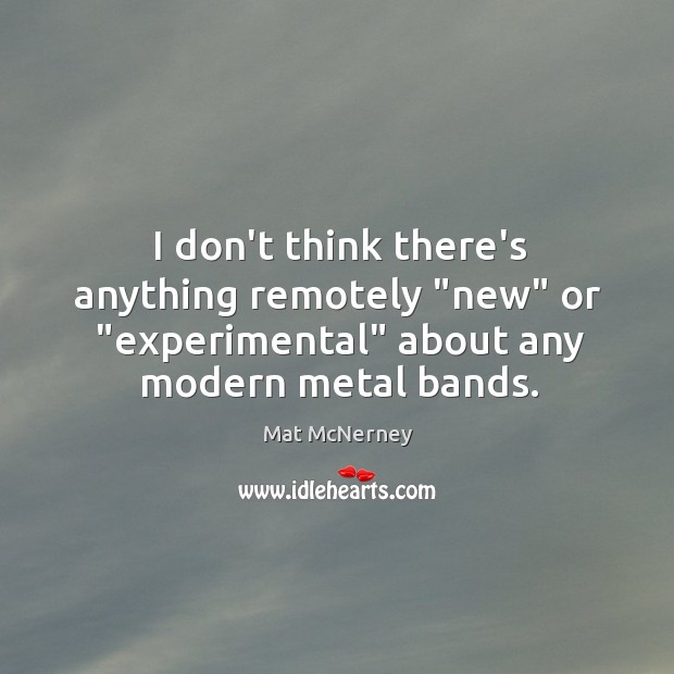 """I don't think there's anything remotely """"new"""" or """"experimental"""" about any modern Image"""