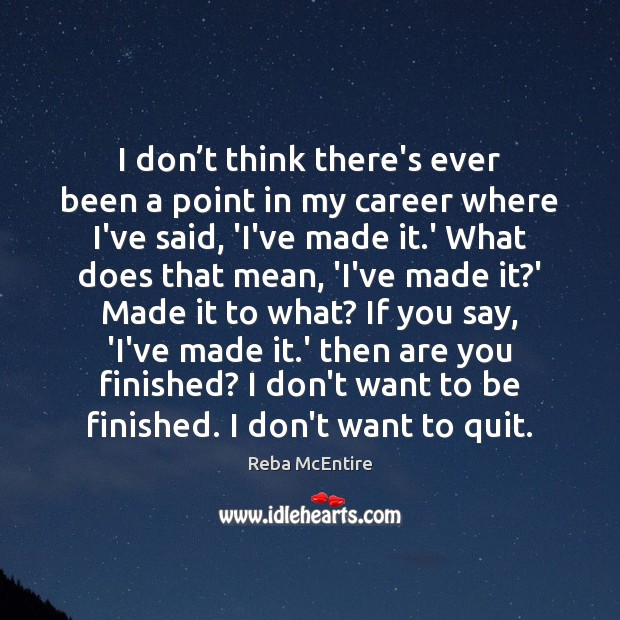 I don't think there's ever been a point in my career Reba McEntire Picture Quote