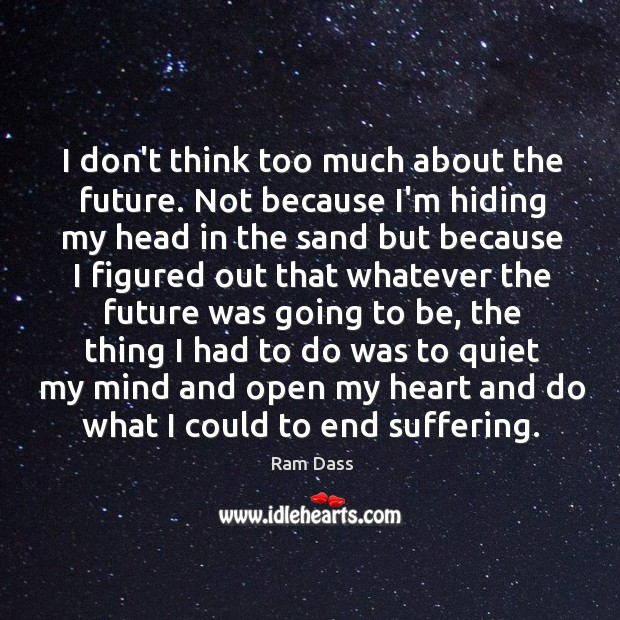 I don't think too much about the future. Not because I'm hiding Image