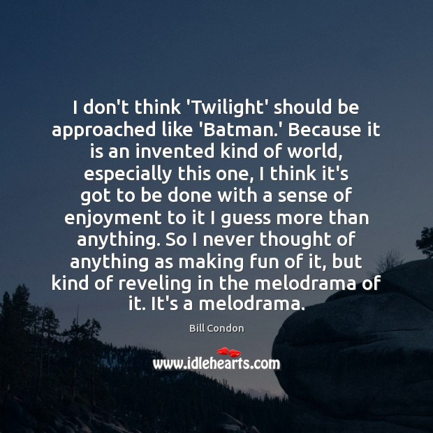 Image, I don't think 'Twilight' should be approached like 'Batman.' Because it