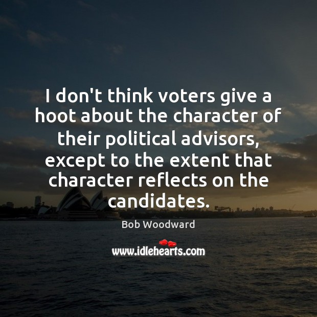 I don't think voters give a hoot about the character of their Image