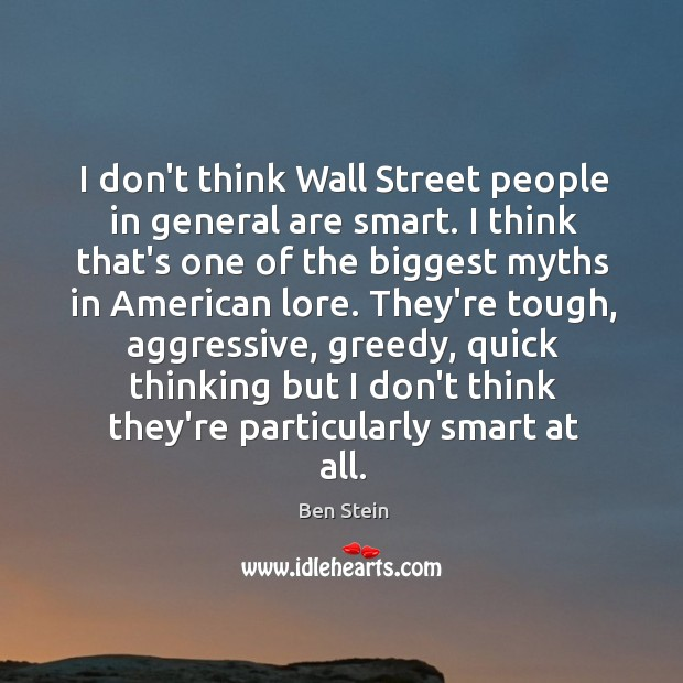 Image, I don't think Wall Street people in general are smart. I think