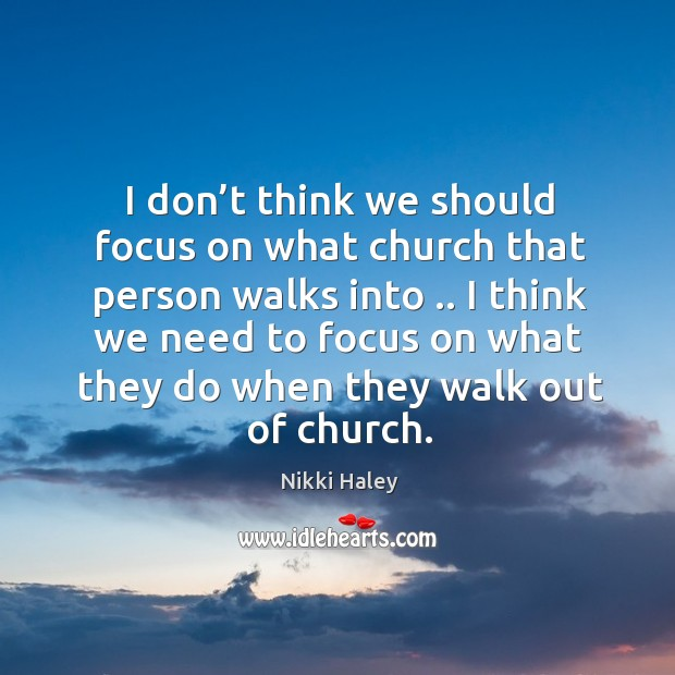 I don't think we should focus on what church that person walks into .. Image