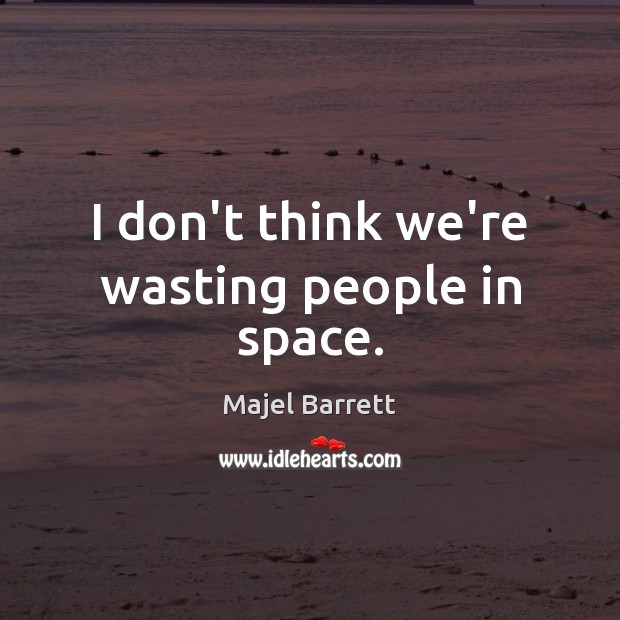I don't think we're wasting people in space. Majel Barrett Picture Quote
