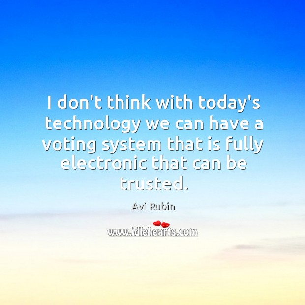 Image, I don't think with today's technology we can have a voting system