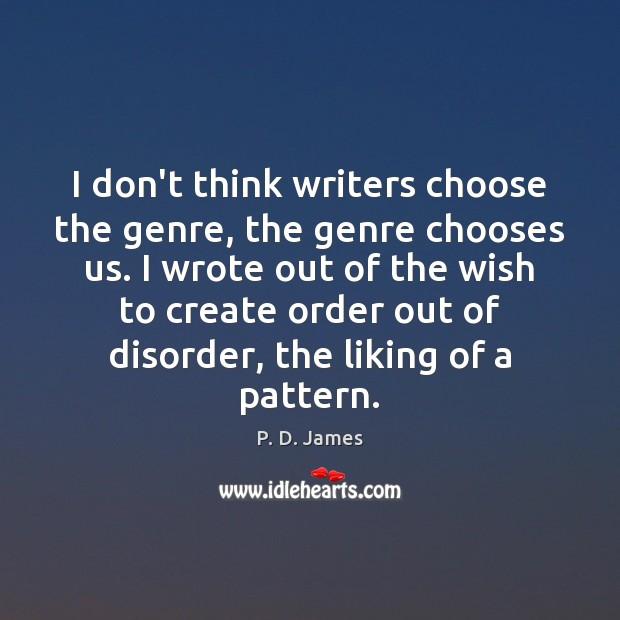 I don't think writers choose the genre, the genre chooses us. I Image