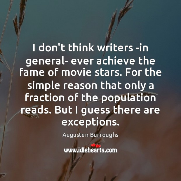 I don't think writers -in general- ever achieve the fame of movie Augusten Burroughs Picture Quote