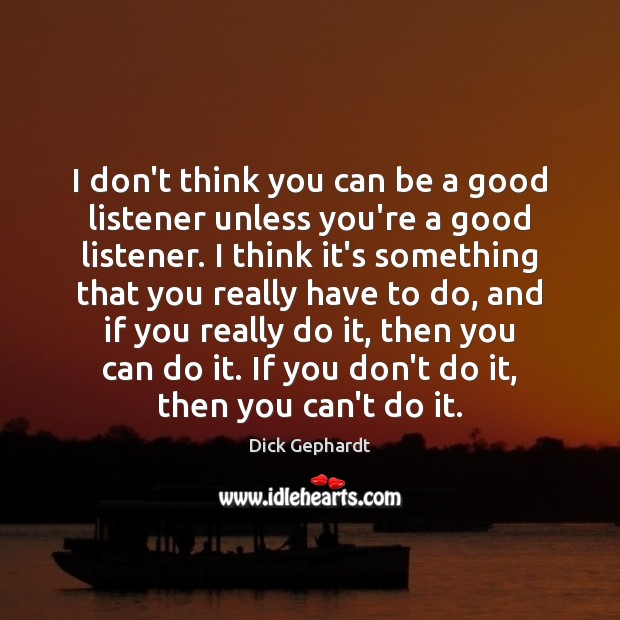 I don't think you can be a good listener unless you're a Image