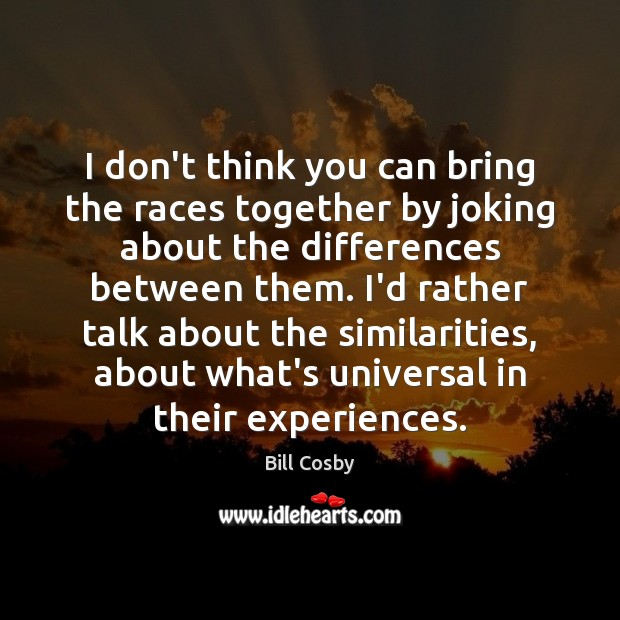 I don't think you can bring the races together by joking about Image